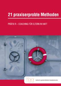 Download Handbuch 21 praxiserprobte Methoden, PRÄFIX R – Coaching für Eltern in Haft